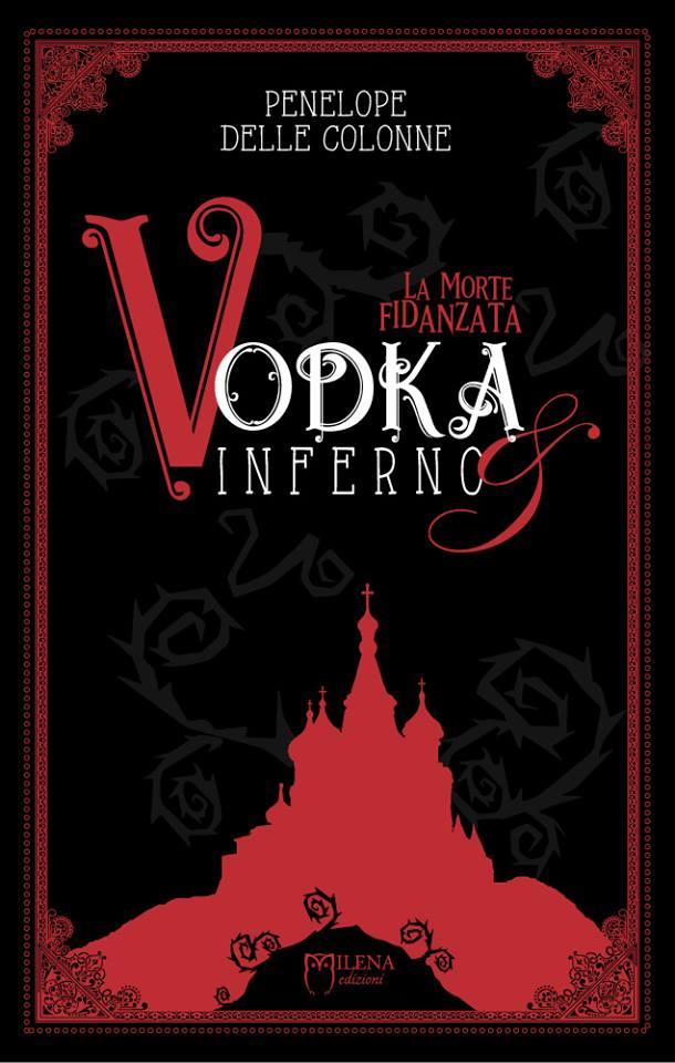 """""""Vodka & Inferno. La morte fidanzata"""" di Penelope Delle Colonne"""